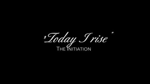 """Today I Rise"" – THE INITIATION"